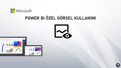 Power BI'da Özel Görsel Kullanımı (Special/Custom Visual)