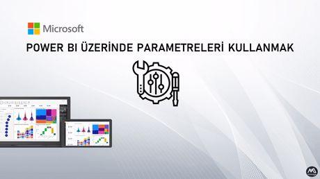 Power BI Üzerinde Parametre Kullanimi